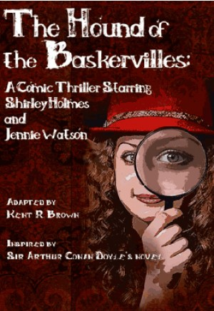 The Hound of the Baskervilles: A Comic Thriller Starring Shirley Holmes and Jennie Watson