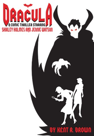 Dracula: A Comic Thriller Starring Shirley Holmes and Jennie Watson