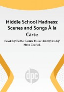 Middle School Madness: Scenes and Songs à la Carte