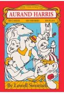 The Theatre of Aurand Harris: His Career, His Theories, His Plays