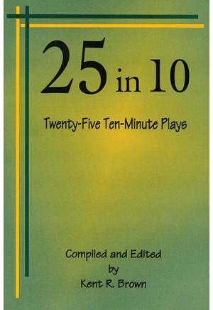 25 in 10: Twenty-Five Ten-Minute Plays