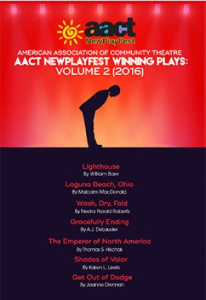 American Association of Community Theatre AACT NewPlayFest Winning Plays: Volume 2 (2016)