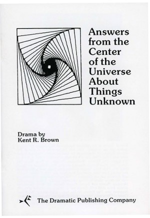 Answers From the Center of the Universe About Things Unknown