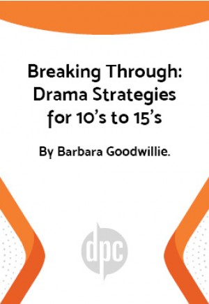 Breaking Through: Drama Strategies for 10's to 15's