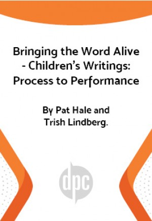 Bringing the Word Alive - Children's Writings: Process to Performance