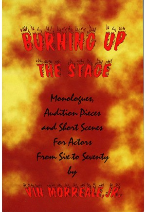 Burning Up the Stage: Monologues, Audition Pieces and Short Scenes for Actors from Six to Seventy