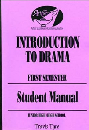Introduction to Drama: Theatre Study for Christian Education - Student Manual (First Semester)