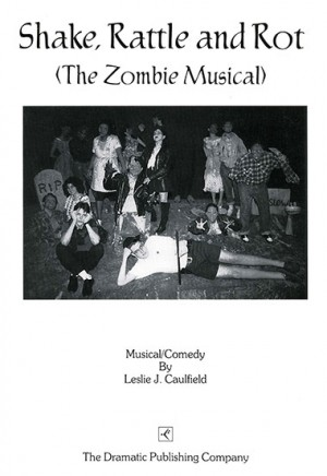 Shake, Rattle and Rot (the Zombie Musical)