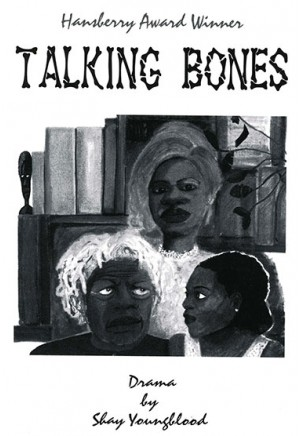 Talking Bones by Shay Youngblood (Full-length Play)