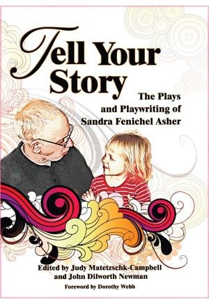 Tell Your Story: The Plays and Playwriting of Sandra Fenichel Asher