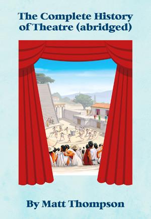 The Complete History of Theatre (abridged) (Digital Script)