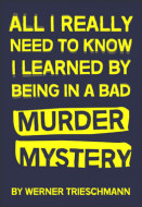 All I Really Need to Know I Learned by Being in a Bad Murder Mystery (Digital Script)