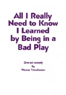 All I Really Need to Know I Learned by Being in a Bad Play