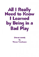 All I Really Need to Know I Learned by Being in a Bad Play (Digital Script)