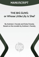 THE BIG GUNS: or Whose Little Lily Is She?