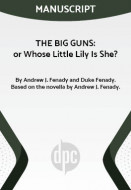 THE BIG GUNS: or Whose Little Lily Is She? (Digital Script)
