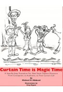 Curtain Time Is Magic Time. A Step-By-Step Procedure for New Youth Theatre Directors From Conception, to Auditions, to Final Curtain Call