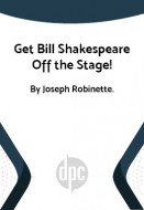 Get Bill Shakespeare Off the Stage!