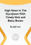 High Noon In The Styrofoam With Timely Nick and Betty Brown