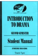 Introduction to Drama: Theatre Study for Christian Education - Student Manual (Second Semester)