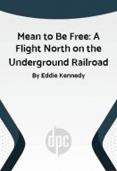Mean to Be Free: A Flight North on the Underground Railroad