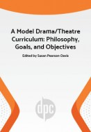 A Model Drama/Theatre Curriculum: Philosophy, Goals, and Objectives