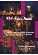 The Play Book: A Complete Guide to Quality Productions for Christian Schools and Churches