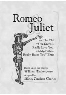 "Romeo and Juliet or The Old ""You-Know-I-Really-Love-You-But-My-Father-Really-Hates-You"" Blues"