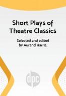 Short Plays of Theatre Classics