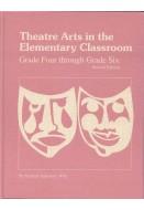 Theatre Arts in the Elementary Classroom: Grade Four through Grade Six