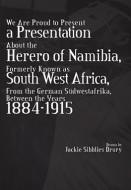 We Are Proud to Present a Presentation About the Herero of Namibia, Formerly Known as South West Africa, From the German Südwestafrika, Between the Years 1884 - 1915