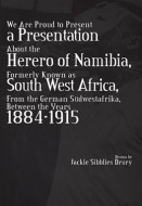 We Are Proud to Present a Presentation About the Herero of Namibia, Formerly Known as South West Africa, From the German Sudwestafrika, Between the Years 1884 - 1915 (Digital Script)