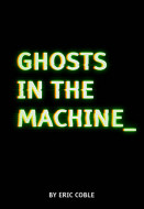 Ghosts in the Machine (Digital Script)