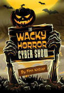 The Wacky Horror Cyber Show (Digital Script)