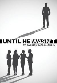 Until He Wasn't
